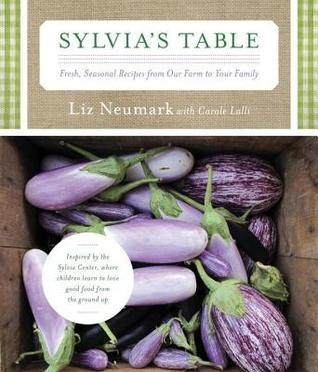 Sylvias Table: Fresh, Seasonal Recipes from Our Farm to Your Family  by  Liz Neumark