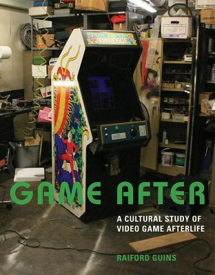 Game After: A Cultural Study of Video Game Afterlife  by  Raiford Guins