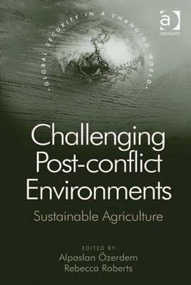 Challenging Post-Conflict Environments: Sustainable Agriculture  by  Rebecca Roberts