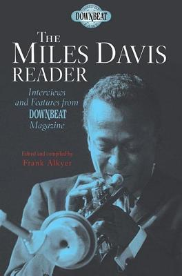 Miles Davis Reader: Interviews and Features from Downbeat Magazine Frank Alkyer