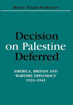Decision on Palestine Deferred: America, Britain and Wartime Diplomacy, 1939-1945  by  Monty Noam Penkower