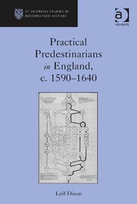 Practical Predestinarians in England, C. 1590 1640  by  Leif Dixon