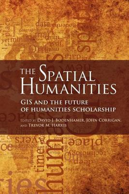 Spatial Humanities, The: GIS and the Future of Humanities Scholarship David J. Bodenhamer