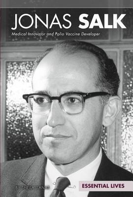 Jonas Salk: Medical Innovator and Polio Vaccine Developer  by  Sheila Griffin Llanas