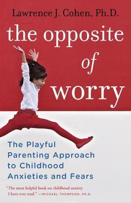 Opposite of Worry  by  Lawrence J. Cohen