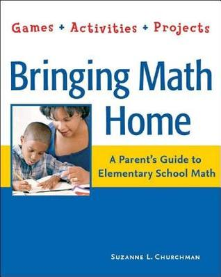 Bringing Math Home: A Parents Guide to Elementary School Math: Games, Activities, Projects Suzanne L Churchman