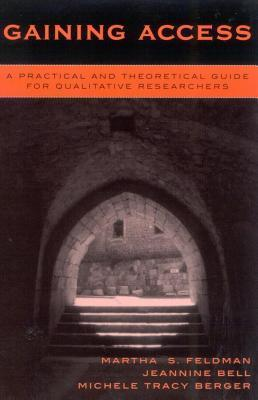 Gaining Access: A Practical and Theoretical Guide for Qualitative Researchers  by  Martha S Feldman
