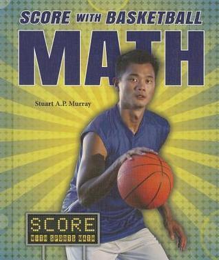 Score with Basketball Math Stuart A.P. Murray