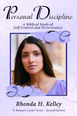 Personal Discipline: A Biblical Study of Self-Control and Perseverance  by  Rhonda Harrington Kelley