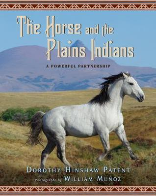 Horse and the Plains Indians Dorothy Hinshaw Patent