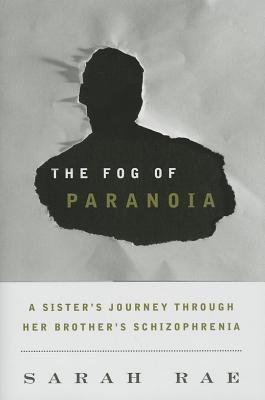 Fog of Paranoia: A Sisters Journey Through Her Brothers Schizophrenia  by  Sarah Rae