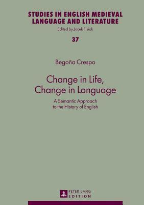 Change in Life, Change in Language: A Semantic Approach to the History of English  by  Begoña Crespo