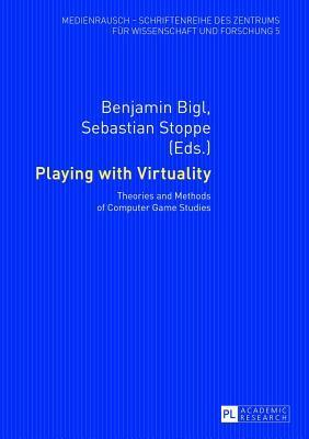 Playing with Virtuality: Theories and Methods of Computer Game Studies Benjamin Bigl