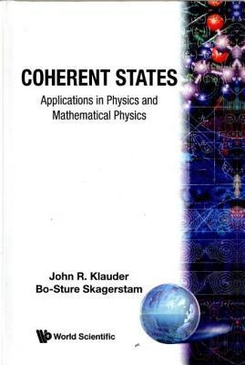 Coherent States: Applications in Physics and Mathematical Physics Klauder J Al