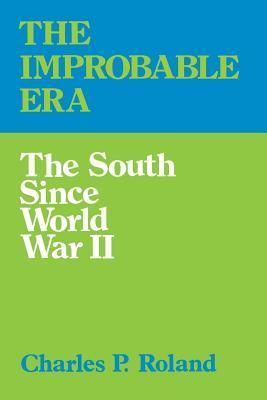 Improbable Era: The South Since World War II  by  Charles P. Roland