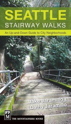 Seattle Stairway Walks: An Up-And-Down Guide to City Neighborhoods  by  Jake Jaramillo