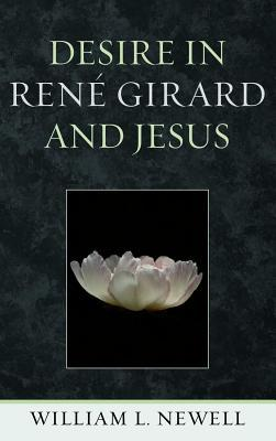 Desire in Rene Girard and Jesus  by  William L. Newell