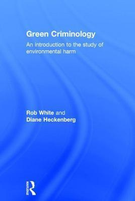 Green Criminology: An Introduction to the Study of Environmental Harm Rob White
