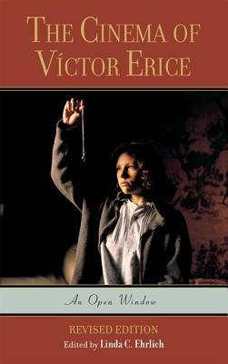Cinema of Victor Erice: An Open Window  by  Linda C Ehrlich