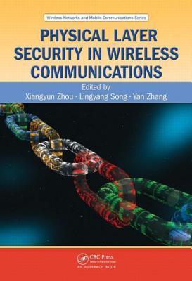 Physical Layer Security in Wireless Communications Xiangyun Zhou