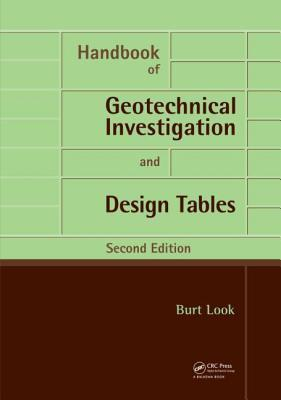 Handbook of Geotechnical Investigation and Design Tables: Second Edition Burt G Look