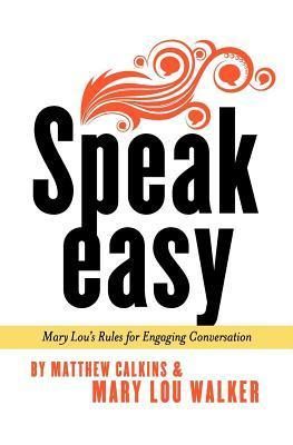 Speak Easy: Mary Lous Rules for Engaging Conversation  by  Mary Lou Walker
