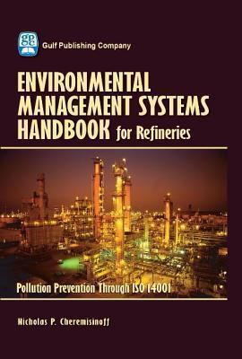 Environmental Managament Systems Handbook for Refinieries  by  Nicholas Cheremisinoff