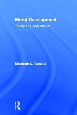 Moral Development: Theory and Applications: Theory and Applications Elizabeth C Vozzola