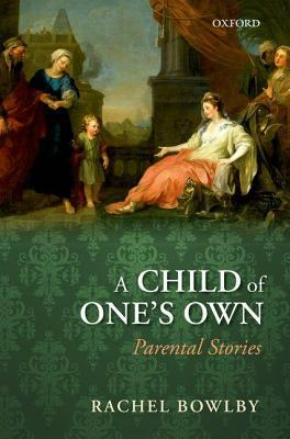 Child of Ones Own: Parental Stories  by  Rachel Bowlby