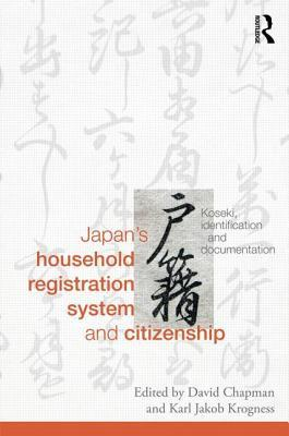 Japan S Household Registration System and Citizenship: Koseki, Identification and Documentation David Chapman