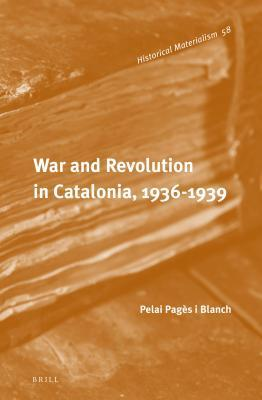 War and Revolution in Catalonia, 1936-1939 Pelai Pag Blanch