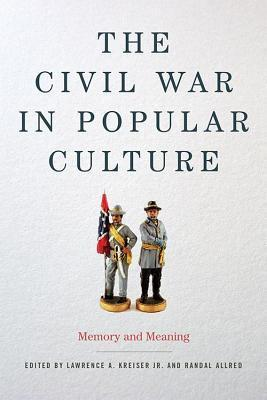 Civil War in Popular Culture: Memory and Meaning  by  Lawrence A Kreiser  Jr.