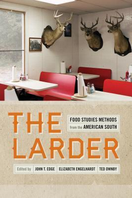 Larder: Food Studies Methods from the American South  by  John T Edge