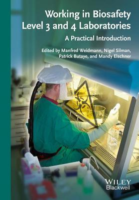Working in Biosafety Level 3 and 4 Laboratories: A Practical Introduction Manfred Weidmann
