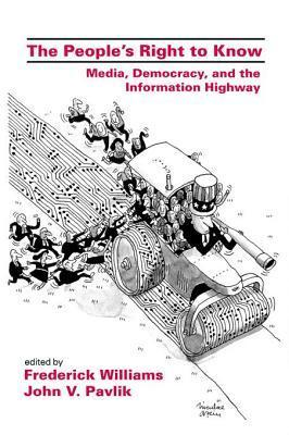 Peoples Right to Know: Media, Democracy, and the Information Highway  by  Frederick Williams