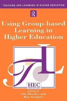 Using Group-Based Learning in Higher Education Roy Gregory
