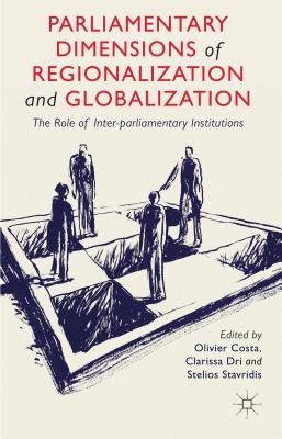 Parliamentary Dimensions of Regionalization and Globalization: The Role of Inter-Parliamentary Institutions  by  Oliver Costa