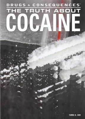 The Truth about Cocaine Tamra B. Orr