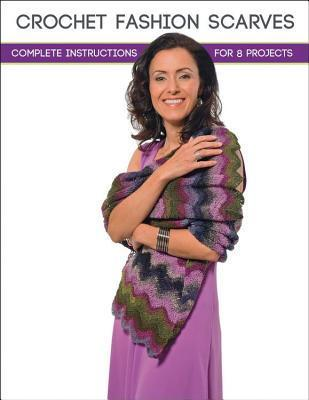 Crochet Fashion Scarves: Complete Instructions for 8 Projects Margaret Hubert