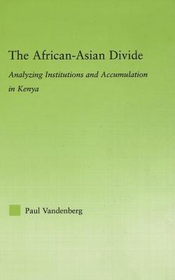 African-Asian Divide: Analyzing Institutions and Accumulation in Kenya, The: Analyzing Institutions and Accumulation in Kenya  by  Paul Vandenberg
