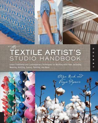 Textile Artists Studio Handbook: Learn Traditional and Contemporary Techniques for Working with Fiber, Including Weaving, Knitting, D Višnja Popović