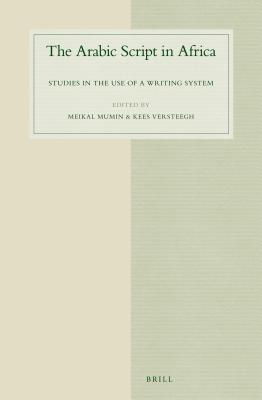 The Arabic Script in Africa: Studies in the Use of a Writing System  by  Meikal Mumin