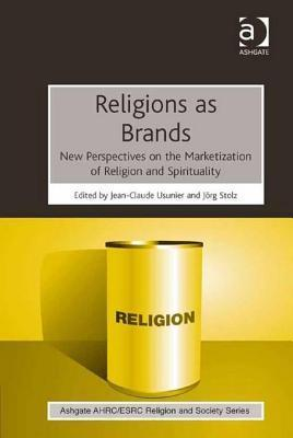 Religions as Brands: New Perspectives on the Marketization of Religion and Spirituality  by  Jean-Claude Usunier