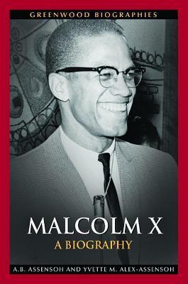 Malcolm X: A Biography: A Biography A.B. Assensoh