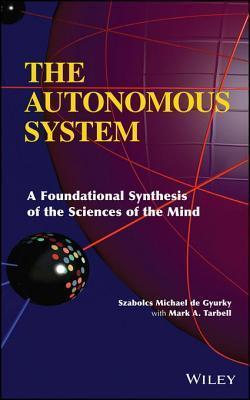 Autonomous System: A Foundational Synthesis of the Sciences of the Mind  by  Szabolcs Michael De Gyurky