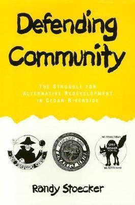 Defending Community: The Struggle for Alternative Redevelopment in Cedar-Riverside  by  Randy Stoecker