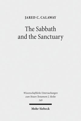 Sabbath and the Sanctuary: Access to God in the Letter to the Hebrews and Its Priestly Context  by  Jared C Calaway