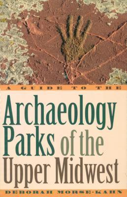 A Guide to the Archaeology Parks of the Upper Midwest  by  Deborah Morse-Kahn