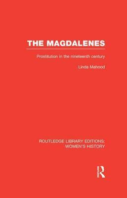 Magdalenes: Prostitution in the Nineteenth Century Linda Mahood
