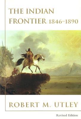 The Indian Frontier 1846-1890 Robert M. Utley